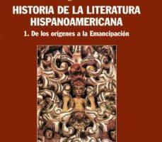 leer HISTORIA DE LA LITERATURA HISPANOAMERICANA 1: DE LOS ORIGENES A L A EMANCIPACION gratis online