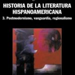 leer HISTORIA DE LA LITERATURA HISPANOAMERICANA 3: POSTMODERNISMO