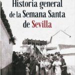 leer HISTORIA GENERAL DE LA SEMANA SANTA DE SEVILLA gratis online
