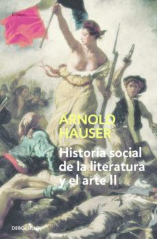 leer HISTORIA SOCIAL DE LA LITERATURA Y EL ARTE (VOL. II): DESDE EL RO COCO HASTA LA EPOCA DEL CINE gratis online