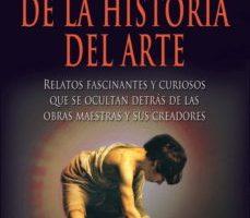 leer HISTORIAS DE LA HISTORIA DEL ARTE: RELATOS FASCINANTES Y CURIOSOS QUE SE OCULTAN DETRAS DE LAS OBRAS MAESTRAS Y SUS CREADORES gratis online