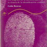leer HUELLAS DACTILARES: LOS ORIGENES DE LA DACTILOSCOPIA Y DE LA CIEN CIA DE LA IDENTIFICACION CRIMINAL gratis online