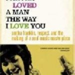 leer I NEVER LOVED A MAN THE WAY I LOVE YOU: ARETHA FRANKLIN