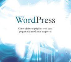 leer WORDPRESS. COMO ELABORAR PAGINAS WEB PARA PEQUEÑAS Y MEDIANAS EMPRESAS gratis online