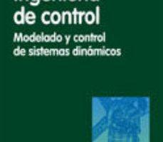 leer INGENIERIA DE CONTROL: MODELADO Y CONTROL DE SISTEMAS DINAMICOS gratis online