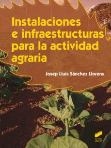 leer INSTALACIONES E INFRAESTRUCTURAS PARA LA ACTIVIDAD AGRARIA gratis online