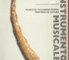 leer INSTRUMENTOS MUSICALES EN COLECCIONES ESPAÑOLAS VOL. I: MUSEOS DE TITULARIDAD ESTATAL. MINISTERIO DE CULTURA gratis online