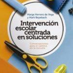 leer INTERVENCION ESCOLAR CENTRADA EN SOLUCIONES: CONVERSACIONES PARA EL CAMBIO EN LA ESCUELA: UN MANUAL PRACTICO PARA PROFESIONALES DE LA EDUCACION gratis online
