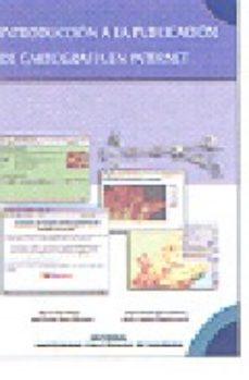 leer INTRODUCCION A LA PUBLICACION DE CARTOGRAFIA EN INTERNET gratis online