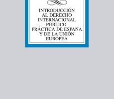 leer INTRODUCCION AL DERECHO INTERNACIONAL PUBLICO: PRACTICA DE ESPAÑA Y DE LA UNION EUROPEA gratis online