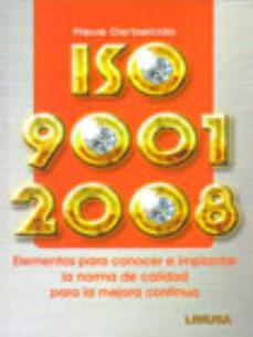 leer ISO 9001: 2008 ELEMENTOS PARA CONOCER E IMPLANTAR LA NORMA DE CAL IDAD PARA LA MEJORA CONTINUA gratis online