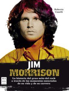 leer JIM MORRISON: LA HISTORIA DEL GRAN MITO DEL ROCK A TRAVES DE LOS MOMENTOS ESENCIALES DE SU VIDA Y DE SU CARRERA gratis online