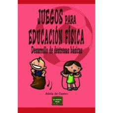 leer JUEGOS PARA EDUCACION FISICA: DESARROLLO DE DESTREZAS BASICAS gratis online