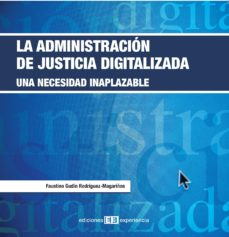 leer LA ADMINISTRACION DE JUSTICIA DIGITALIZADA: UNA NECESIDAD INAPLAZ ABLE gratis online