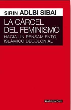 leer LA CARCEL DEL FEMINISMO: HACIA UN PENSAMIENTO ISLAMICO DECOLONIAL gratis online