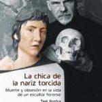 leer LA CHICA DE LA NARIZ TORCIDA: MUERTE Y OBSESION EN LA VIDA DE UN ESCULTOR FORENSE gratis online