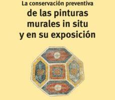 leer LA CONSERVACION PREVENTIVA DE LAS PINTURAS MURALES IN SITU Y EN S U EXPOSICION gratis online