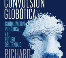 leer LA CONVULSION GLOBOTICA: ROBOTICA
