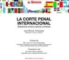 leer LA CORTE PENAL INTERNACIONAL: SOBERANIA VERSUS JUSTICIA UNIVERSAL gratis online