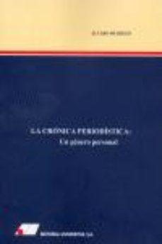 leer LA CRONICA PERIODISTICA: UN GENERO PERSONAL gratis online