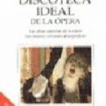 leer LA DISCOTECA IDEAL DE LA OPERA gratis online