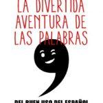 leer LA DIVERTIDA AVENTURA DE LAS PALABRAS; DEL BUEN USO DEL ESPAÃ'OL gratis online