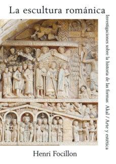 leer LA ESCULTURA ROMANICA: INVESTIGACIONES SOBRE LA HISTORIA DE LAS F ORMAS gratis online