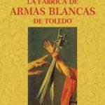 leer LA FABRICA DE ARMAS BLANCAS DE TOLEDO gratis online