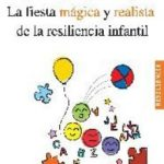 leer LA FIESTA MAGICA Y REALISTA DE LA RESILIENCIA INFANTIL: MANUAL Y TECNICAS TERAPEUTICAS PARA APOYAR Y PROMOVER LA RESILIENCIA DE   LOS NIÃ'OS