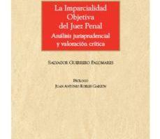 leer LA IMPARCIALIDAD OBJETIVA DEL JUEZ PENAL. ANALISIS JURISPRUDENCIA L Y VALORACION CRITICA gratis online