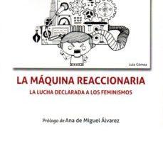 leer LA MAQUINA REACCIONARIA: LA LUCHA DECLARADA A LOS FEMINISMOS gratis online