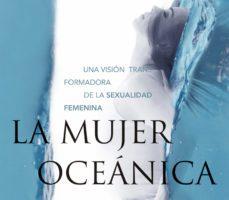 leer LA MUJER OCEANICA: UNA VISION TRANSFORMADORA DE LA SEXUALIDAD FEMENINA gratis online