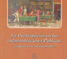 leer LA PARTICIPACION EN LAS ADMINISTRACIONES PUBLICAS: ¿COOPERACION O ENFRENTAMIENTO? gratis online