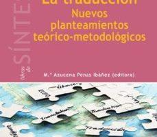 leer LA TRADUCCION: NUEVOS PLANTEAMIENTOS TEORICO-METODOLOGICOS gratis online