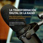 leer LA TRANSFORMACION DIGITAL DE LA RADIO. DIEZ CLAVES PARA SU COMPRE NSION PROFESIONAL Y ACADEMICA gratis online