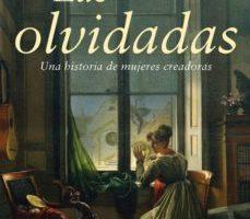 leer LAS OLVIDADAS: UNA HISTORIA DE MUJERES CREADORAS gratis online