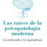 leer LAS RAICES DE LA PSICOPATOLOGIA MODERNA: LA MELANCOLIA Y LA ESQUI ZOFRENIA gratis online