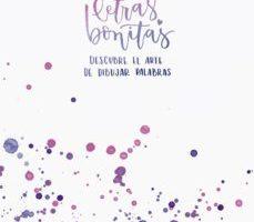 leer LETRAS BONITAS: DESCUBRE EL ARTE DE DIBUJAR PALABRAS gratis online