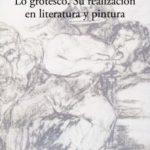leer LO GROTESCO: SU REALIZACION EN LITERATURA Y PINTURA gratis online