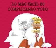 leer LO MAS FACIL ES COMPLICARLO TODO gratis online