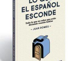 leer LO QUE EL ESPAÑOL ESCONDE: TODO LO QUE NO SABES QUE ESTAS DICIENDO CUANDO HABLAS gratis online