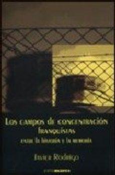 leer LOS CAMPOS DE CONCENTRACION FRANQUISTAS: ENTRE LA HISTORIA Y LA M EMORIA gratis online