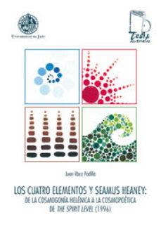 leer LOS CUATRO ELEMENTOS Y SEAMUS HEANY : DE LA COSMOGONIA HELENICA A LA COSMOPOETICA DE THE SPIRIT LEVEL gratis online