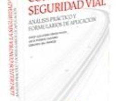 leer LOS DELITOS CONTRA LA SEGURIDAD VIAL: ANALISIS PRACTICO Y FORMULA RIOS DE APLICACION gratis online