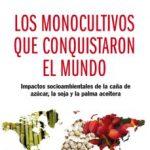 leer LOS MONOCULTIVOS QUE CONQUISTARON EL MUNDO: IMPACTOS SOCIOAMBIENT ALES DE LA CAÑA DE AZUCAR