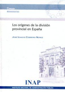leer LOS ORIGENES DE LA DIVISION PROVINCIAL EN ESPAÑA gratis online