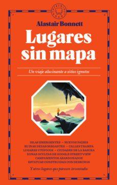 leer LUGARES SIN MAPA: UN VIAJE ALUCINANTE A SITIOS IGNOTOS gratis online