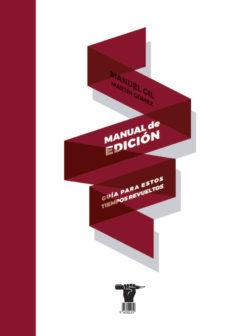 leer MANUAL DE EDICION: GUIA PARA ESTOS TIEMPOS REVUELTOS gratis online