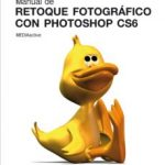 leer MANUAL DE RETOQUE FOTOGRAFICO CON PHOTOSHOP CS6 gratis online
