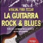leer MANUAL PARA TOCAR LA GUITARRA: ROCK AND BLUES gratis online